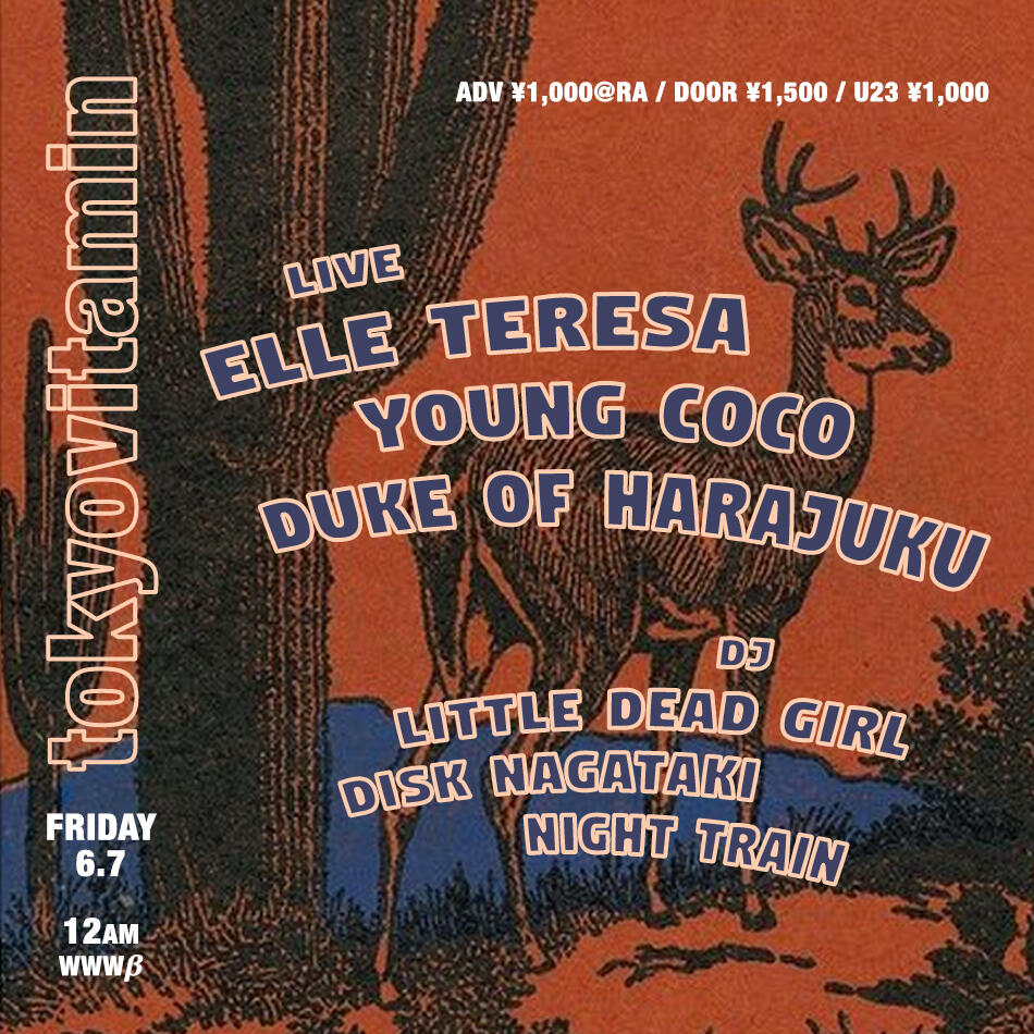 LIVE:  ELLE TERESA / YOUNG COCO / DUKE OF HARAJUKU / DJ:  LITTLE DEAD GIRL [tokyovitamin] / DISK NAGATAKI [tokyovitamin] / NIGHT TRAIN [tokyovitamin]