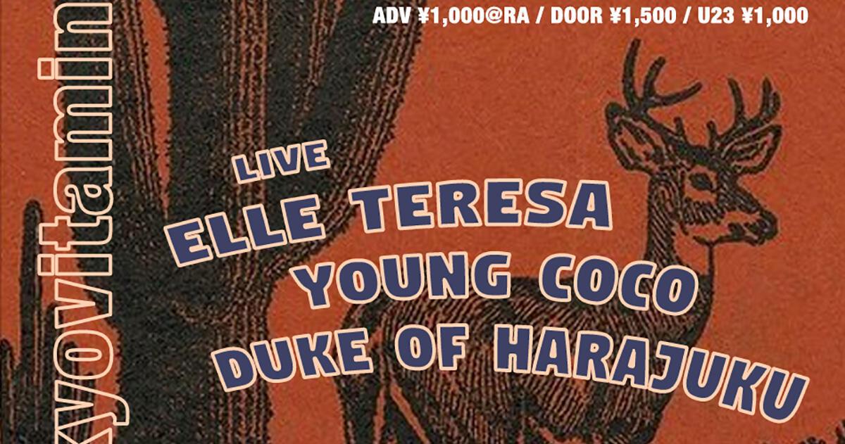 LIVE:  ELLE TERESA / YOUNG COCO / DUKE OF HARAJUKU / DJ:  LITTLE DEAD GIRL [tokyovitamin] / DISK NAGATAKI [tokyovitamin] / NIGHT TRAIN [tokyovitamin]