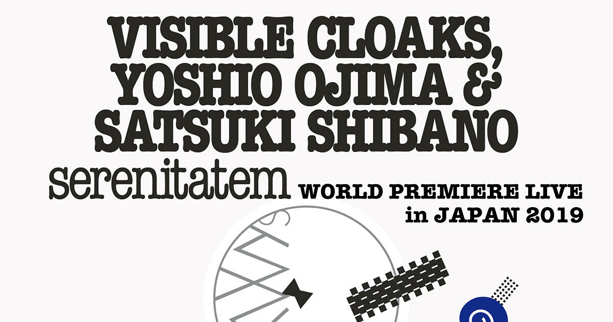 Visible Cloaks, Yoshio Ojima & Satsuki Shibano - serenitatem - World Premiere Live / Opening DJ: Spencer Doran - 環境音楽 set -