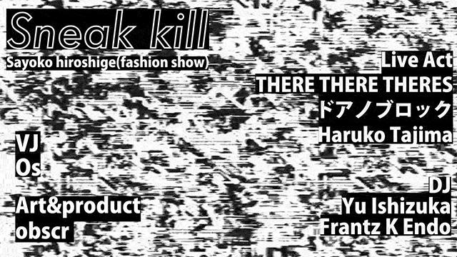 THERE THERE THERES / ドアノブロック / 田島ハルコ /  DJ:イシヅカユウ / Franz K Endo / Fashon Show:Sayoko hiroshige