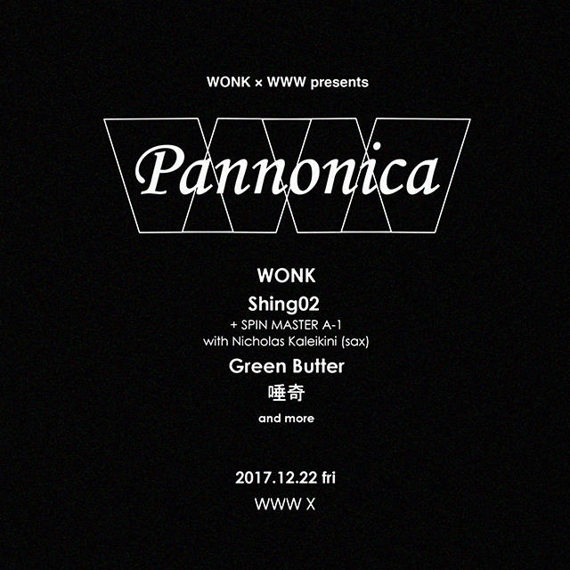 WONK / Shing02 + SPIN MASTER A-1 with Nicholas Kaleikini (sax) / Green Butter / 唾奇 / and more