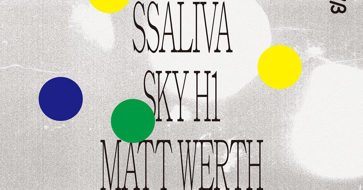 LIVE: ssaliva / SKY H1 / DJ: Matt Werth (RVNG Intl.) / JR Chaparro / IRIKI (Radd Lounge)