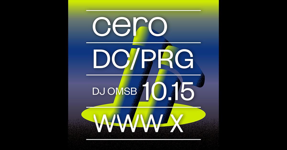 cero / DC/PRG / DJ:OMSB